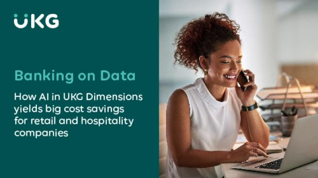 Banking on Data: How AI in UKG Dimensions Yields Big Cost Savings for Retail and Hospitality Companies